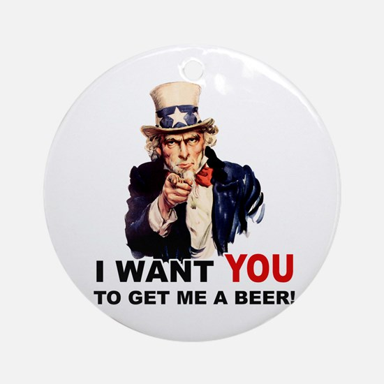 Want You To Get Me a Beer Ornament (Round)