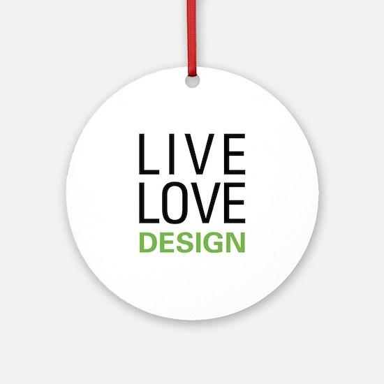 Live Love Design Ornament (Round)