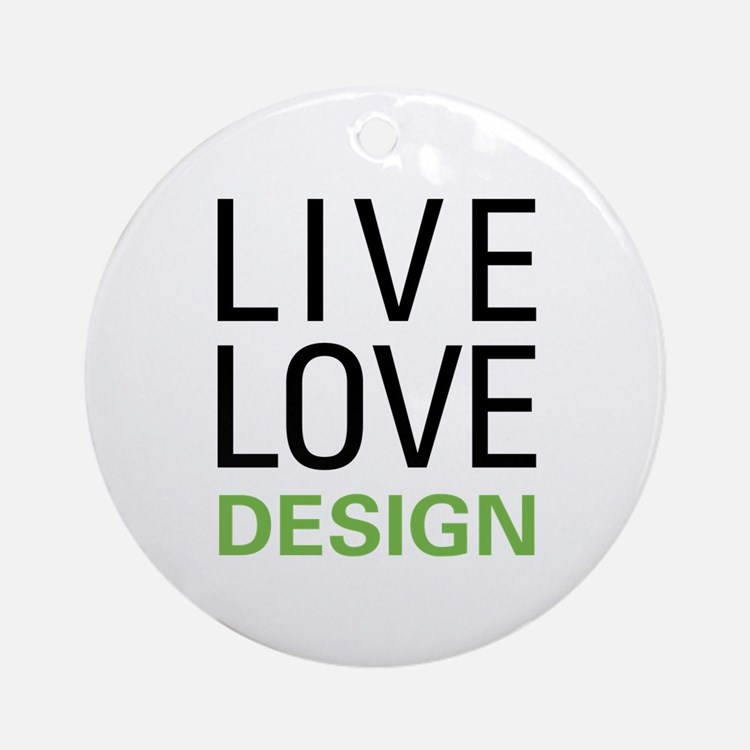Live Love Design Ornament (Round)