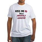Kiss Me I'm a MINERALS SURVEYOR Fitted T-Shirt