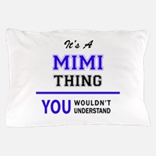 MIMI thing, you wouldn't understand! Pillow Case