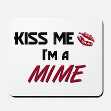 Kiss Me I'm a MIME Mousepad