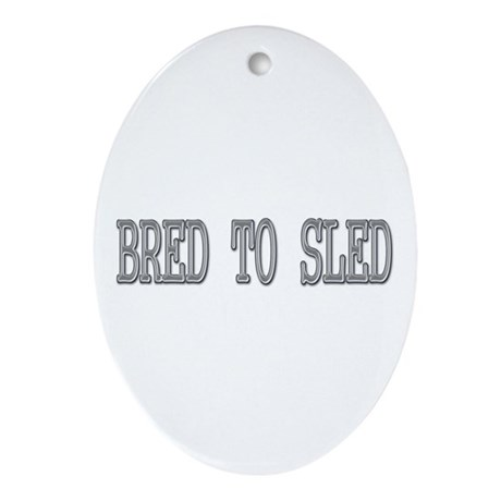 Bred to Sled Oval Ornament