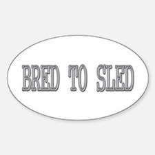 Bred to Sled Oval Decal