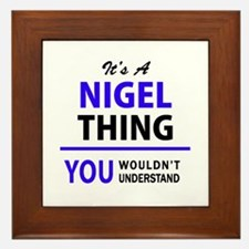 NIGEL thing, you wouldn't understand! Framed Tile