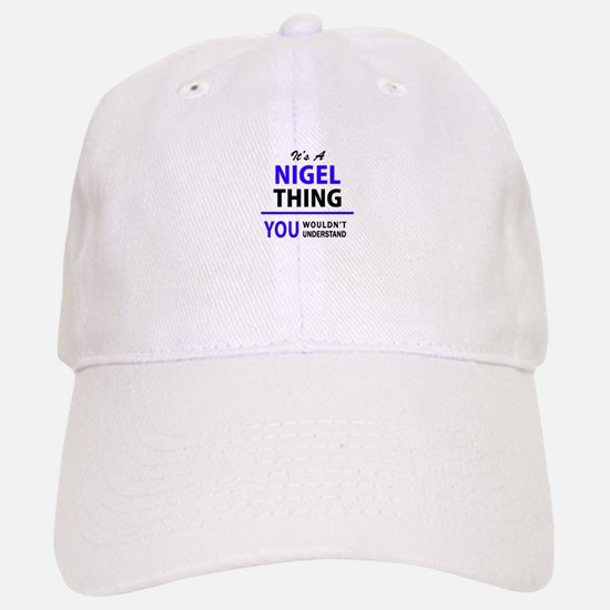 NIGEL thing, you wouldn't understand! Baseball Baseball Cap