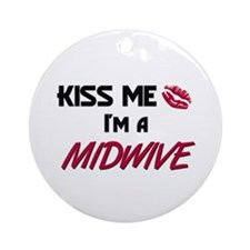 Kiss Me I'm a MIDWIVE Ornament (Round)
