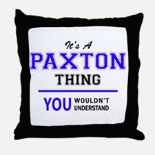 PAXTON thing, you wouldn't understand Throw Pillow