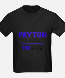 PAYTON thing, you wouldn't understand! T-Shirt