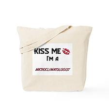 Kiss Me I'm a MICROCLIMATOLOGIST Tote Bag