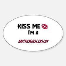Kiss Me I'm a MICROBIOLOGIST Oval Decal