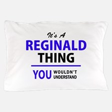 REGINALD thing, you wouldn't understan Pillow Case