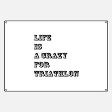 Life is A Crazy For Triathlon Banner