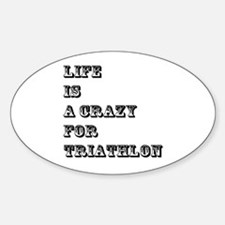 Life is A Crazy For Triathlon Decal