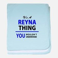 REYNA thing, you wouldn't understand! baby blanket