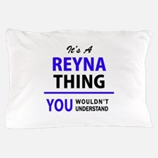 REYNA thing, you wouldn't understand! Pillow Case