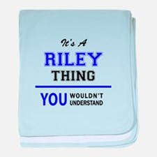 RILEY thing, you wouldn't understand! baby blanket