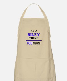 RILEY thing, you wouldn't understand! Apron