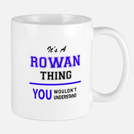 ROWAN thing, you wouldn't understand! Mugs