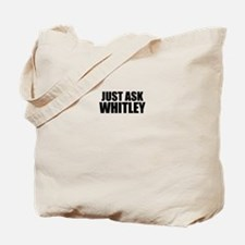 Just ask WHITLEY Tote Bag