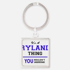 RYLAND thing, you wouldn't understand! Keychains