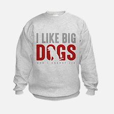 I Like Big Dogs Sweatshirt