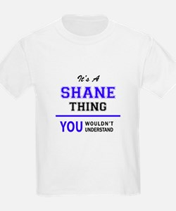 SHANE thing, you wouldn't understand! T-Shirt