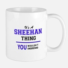 SHEEHAN thing, you wouldn't understand! Mugs