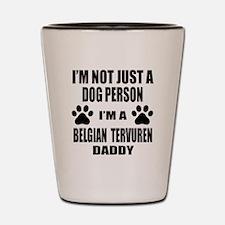 I'm a Belgian Tervuren Daddy Shot Glass