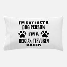 I'm a Belgian Tervuren Daddy Pillow Case