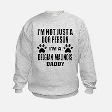 I'm a Belgian Malinois Daddy Sweatshirt