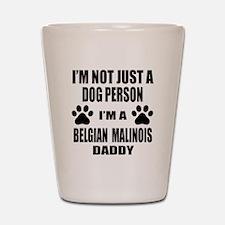 I'm a Belgian Malinois Daddy Shot Glass