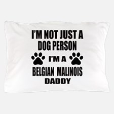 I'm a Belgian Malinois Daddy Pillow Case