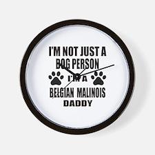 I'm a Belgian Malinois Daddy Wall Clock