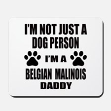 I'm a Belgian Malinois Daddy Mousepad
