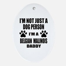 I'm a Belgian Malinois Daddy Oval Ornament