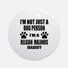 I'm a Belgian Malinois Daddy Round Ornament