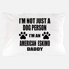 I'm an American Eskimo Dog Daddy Pillow Case