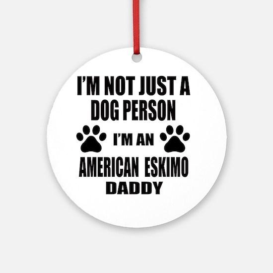I'm an American Eskimo Dog Daddy Round Ornament
