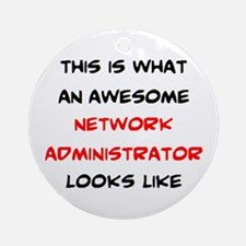 awesome network administrator Round Ornament