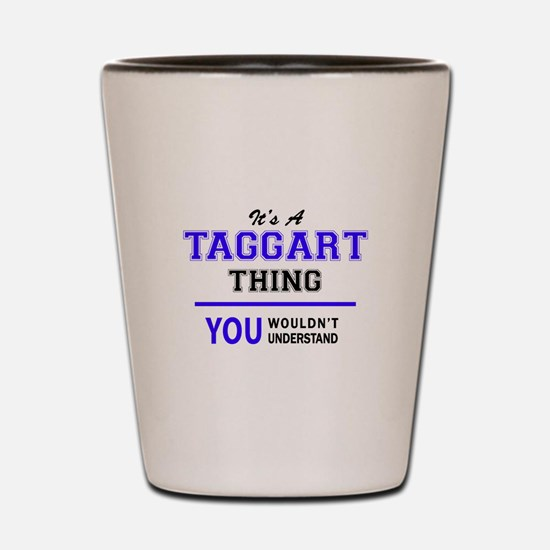 TAGGART thing, you wouldn't understand! Shot Glass