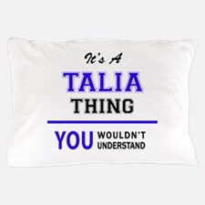 TALIA thing, you wouldn't understand! Pillow Case