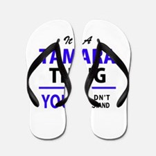 TAMARA thing, you wouldn't understand! Flip Flops
