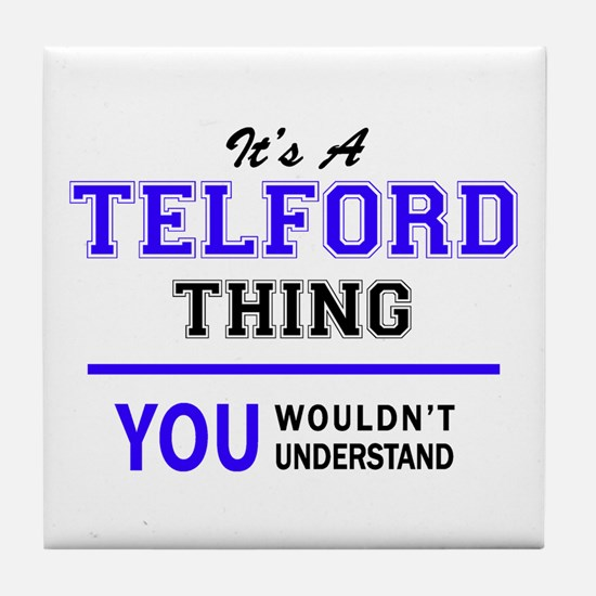 TELFORD thing, you wouldn't understan Tile Coaster