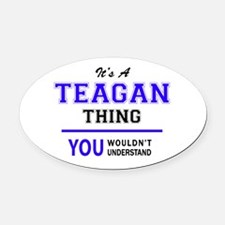 TEAGAN thing, you wouldn't underst Oval Car Magnet