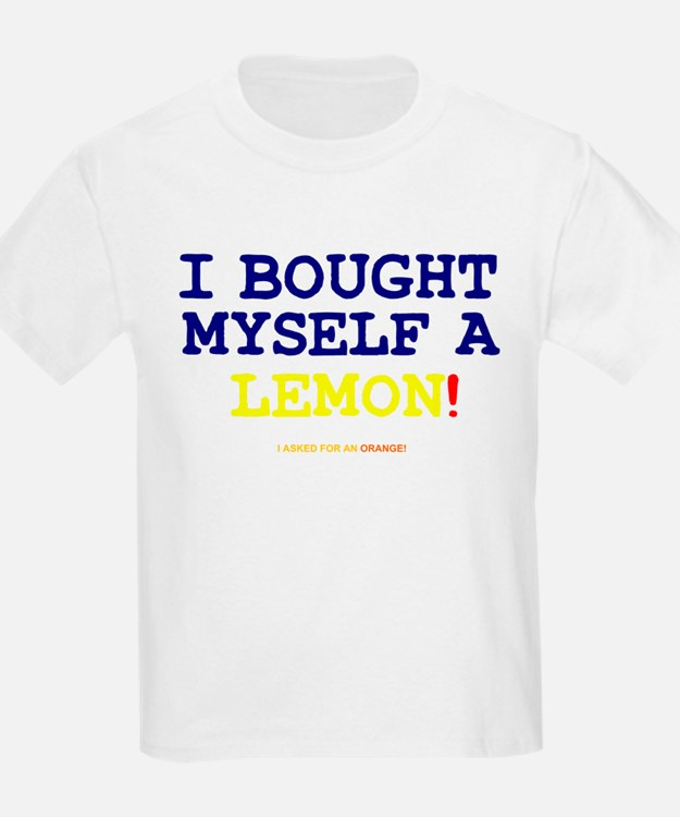 I BOUGHT MYSELF A LEMON! T-Shirt