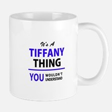 TIFFANY thing, you wouldn't understand! Mugs