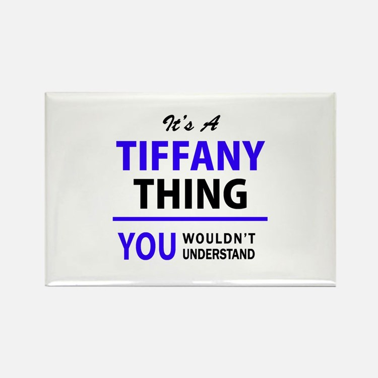 TIFFANY thing, you wouldn't understand! Magnets