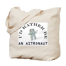 I'd Rather Be An Astronaut Tote Bag