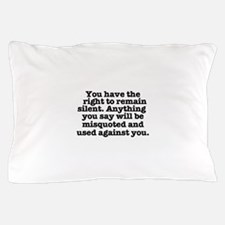 YOU HAVE THE RIGHT TO REMAIN SILENT - Pillow Case